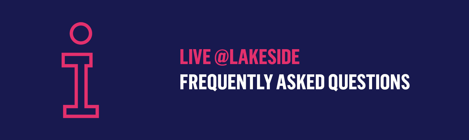an information icon with the words LIVE @LAKESIDE FREQUENTLY ASKED QUESTIONS